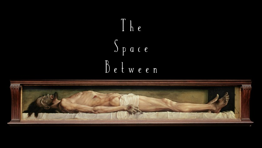 The Space Between Hans Holbein The Body of the Dead Christ in the Tomb