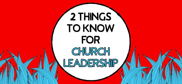 Two Things To Know For Church Leadership