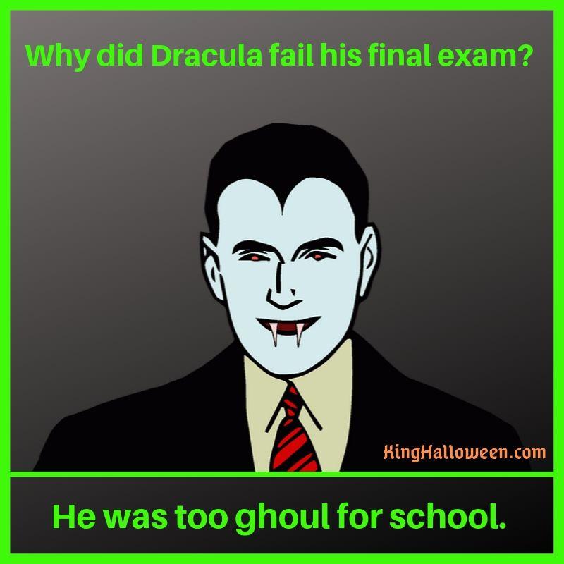 Dracula Jokes Why did Dracula fail his final exam?