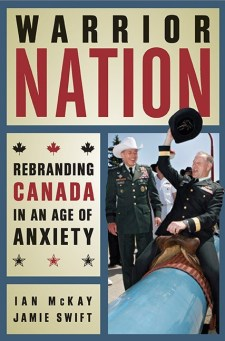 Cover of Warrior Nation: Rebranding Canada in an age of anxiety by Ian McKay and Jamie Swift