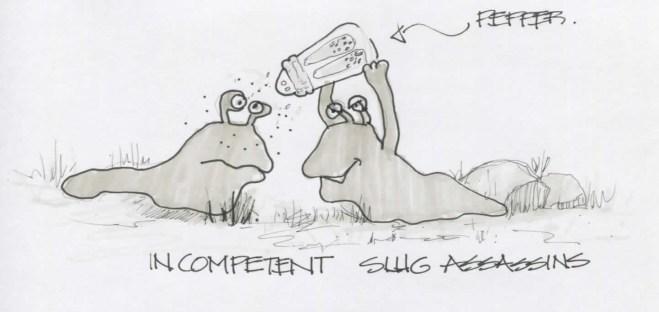 Incompetent Slug Assassination