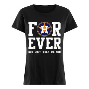 Houston Astros Forever not just when we win  Classic Women's T-shirt