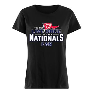 You only live once live it as a Nationals fan  Classic Women's T-shirt