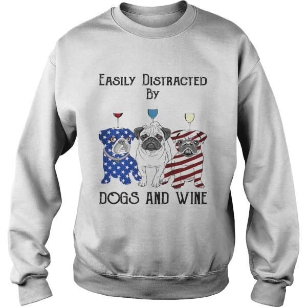 Easily distracted by dogs and wine pug American flag veteran Independence day  Sweatshirt