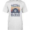 I'M Not Yelling I'M A Nurse That'S How We Talk Vintage T-Shirt Classic Men's T-shirt