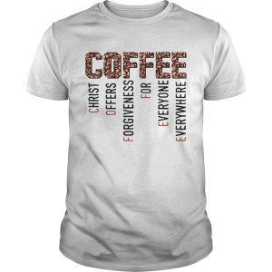 Coffee Christ Offers Forgiveness For Everyone Everywhere  Unisex