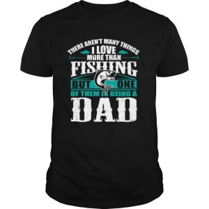 Love Being A Fishing Dad Parent Fishing Dad shirt