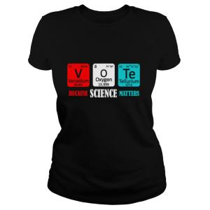 Vote Because Science Matters shirt