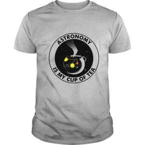 Astronomy Is My Cup Of Tea shirt