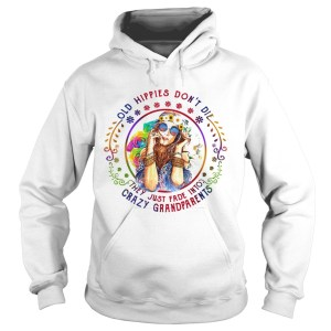 Hippie Girl Old Hippies Dont Die They Just Fade Into Crazy Grandparents  Hoodie