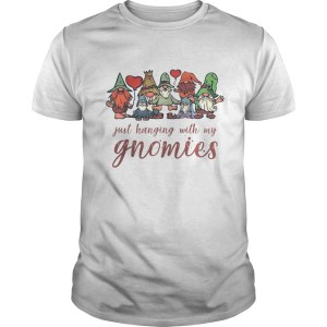 Just Hanging With My Gnomies Christmas Squad  Unisex