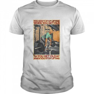 Gym You Don't Stop Lifting When You Get Old Man You Don't Stop Lifting  Classic Men's T-shirt