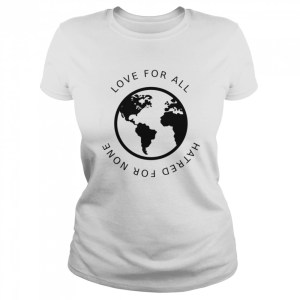 Love For All Hatred For None  Classic Women's T-shirt