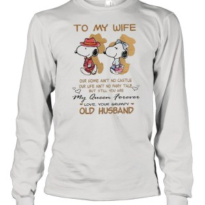 To My Wife Our Home Ain't No Castle My Queen Forever Love Your Grumpy Old Husband Snoopy t Long Sleeved T-shirt