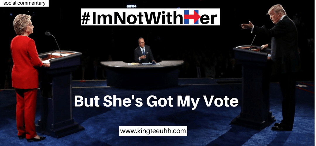 #ImNotWithHer, But She's Got My Vote