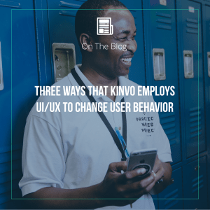 Three ways that KiNVO employs UI/UX to change user behavior