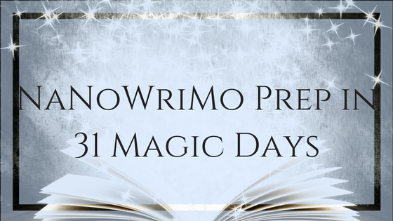 Day 2: 31 Magic Days of NaNoWriMo Prep