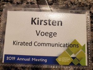 photo of a name tag from the Center for Economic Growth 2019 Annual Meeting attendee Kirsten Voege from Kirated CommunicationsKirsten Voege name tag The CEG announced their accomplishments for 2019 and set goals for 2020.