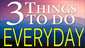 3 things to do everyday