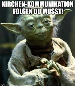 Ein Meme mit Yoda, das dazu auffordert, Kirchen-Kommunikation zu folgen