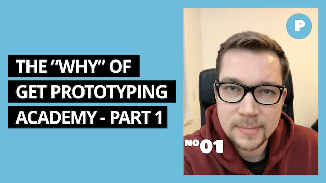 Why Did I Start Get Prototyping Academy – Get Prototyping Academy (#1)