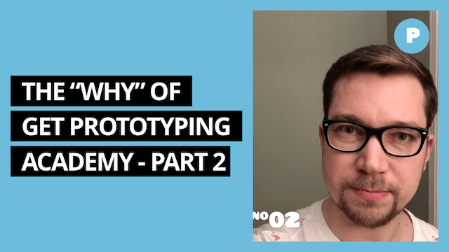 Why Did I Start Get Prototyping Academy (part 2) - Get Prototyping Academy (#2)