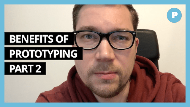 Benefits of Prototyping (part 2) - Get Prototyping Academy (#16)