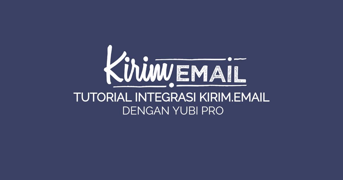 TUTORIAL INTEGRASI KIRIM.EMAIL dengan YUBI PRO