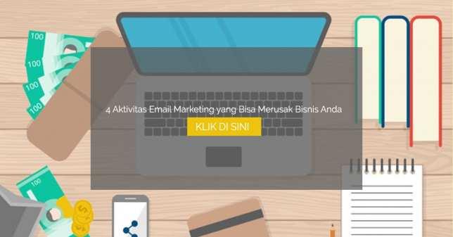 4 Aktivitas Email Marketing yang Bisa Merusak Bisnis Anda