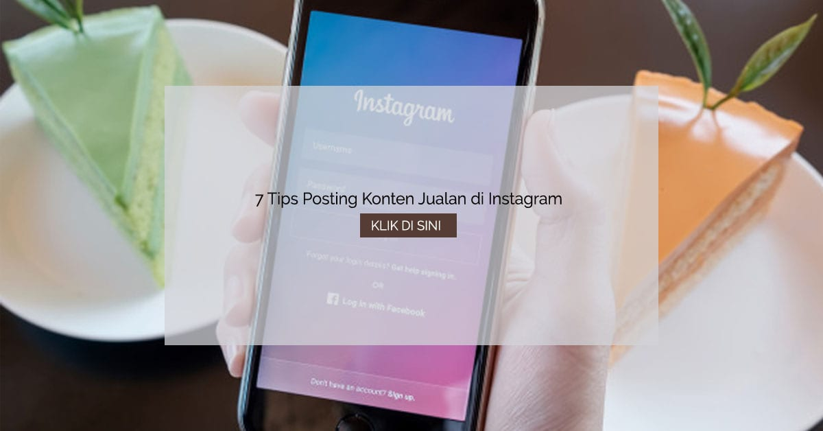 7 Tips Posting Konten Jualan di Instagram