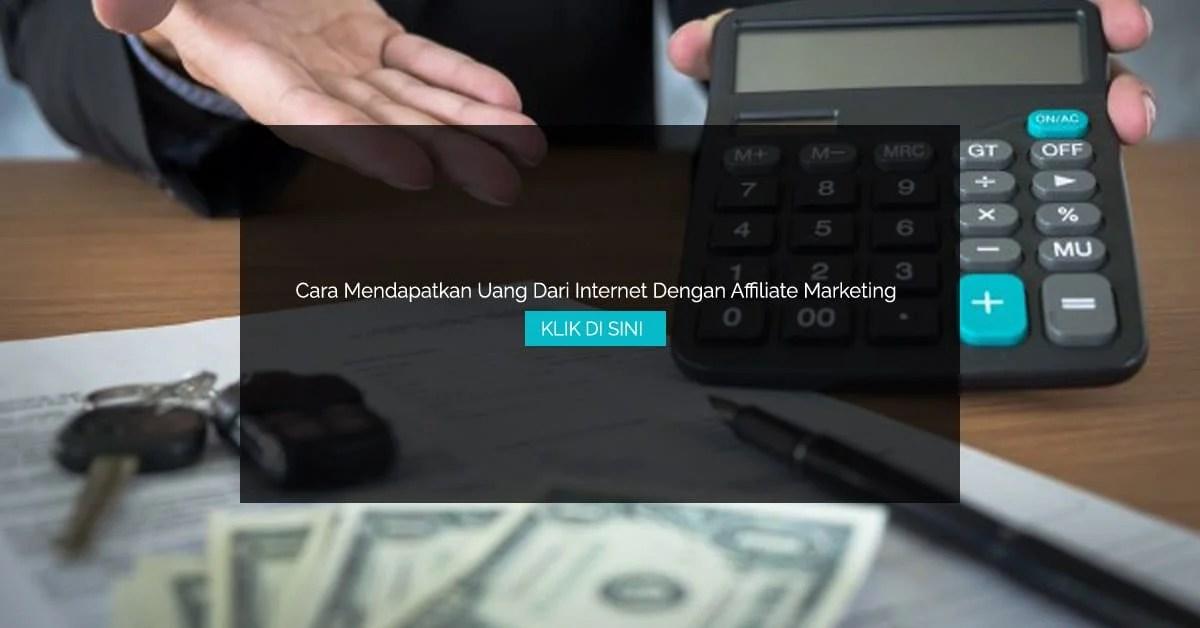 Cara Mendapatkan Uang Dari Internet Dengan Affiliate Marketing