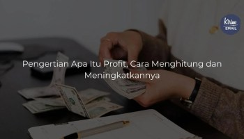 Pengertian Apa Itu Profit, Cara Menghitung dan Meningkatkannya