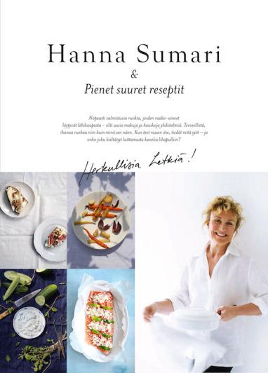 Hanna Sumarilta on juuri ilmestynyt uusi Pienet, suuret reseptit. Hanna kaipasi uusia reseptejä viiden hengen perheensä ruokapöytään, mutta mukaan on mahtunut myös vanhoja suosikkeja.