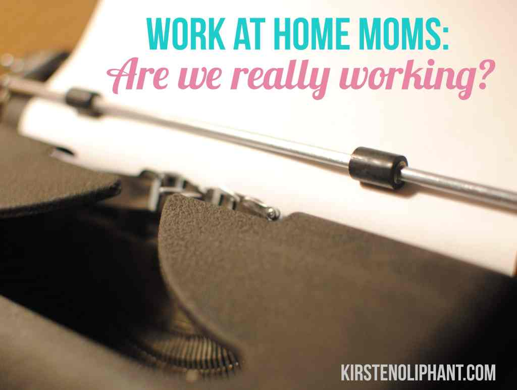 Work at Home Moms Do REAL Work. Don't they? Thoughts on identity and validation as a parent and person.