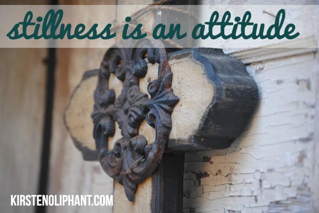 Stillness is an attitude