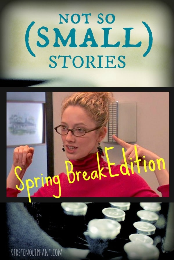 Not So (Small) Stories Spring Break Edition