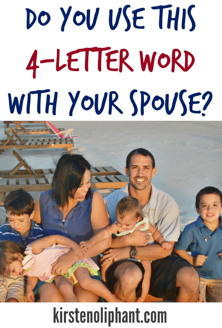 Sometimes even nice words can become 4-letter words if you use them the wrong way with your spouse.