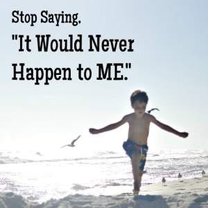"""Stop Saying """"It Wouldn't Have Happened to Me!"""""""