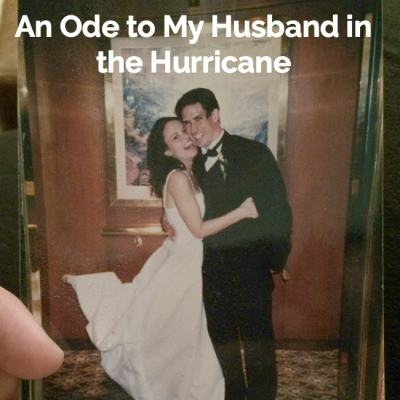 An Ode to My Husband in the Hurricane