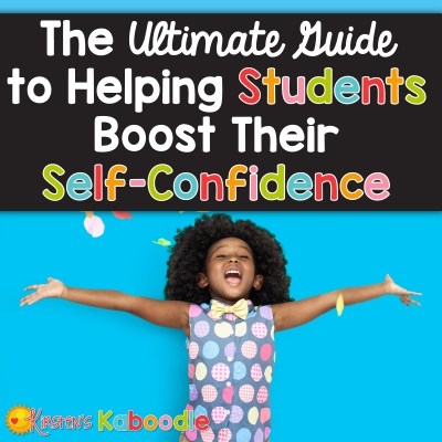 The Ultimate Guide to Helping Students Boost Their Self-Confidence