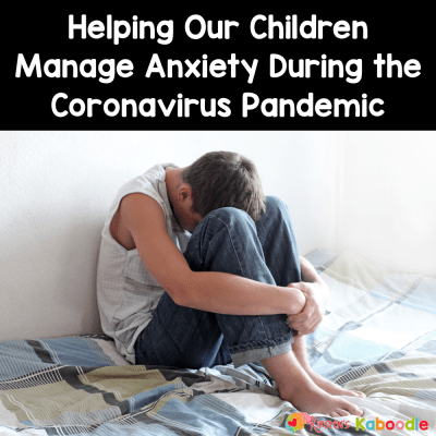 How to Help Your Children Manage Anxiety During the Coronavirus Pandemic