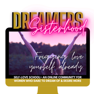 Dreamers Sisterhood: Womxn's Empowerment Membership for self-love