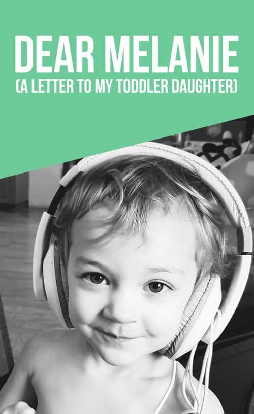 Dear Melanie (A Letter to My Toddler Daughter)