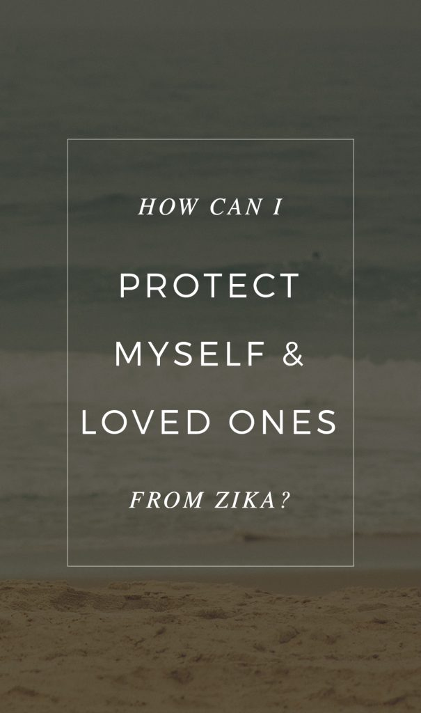 How Can I Protect Myself and Loved Ones From Zika? #BuzzOffZika