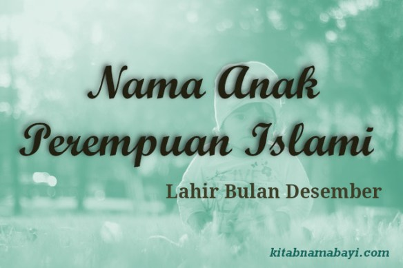 nama anak perempuan islami bulan desember