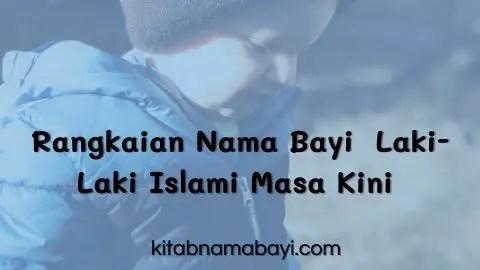 Rangkaian Nama Bayi Laki-Laki Islami Masa Kini