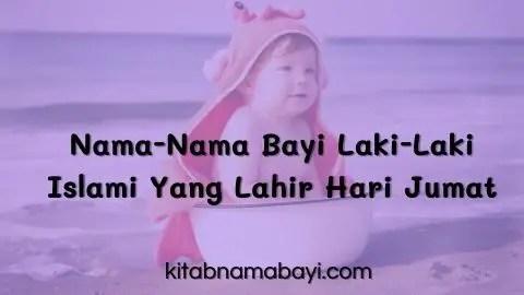 Nama-Nama Bayi Laki-Laki Islami Yang Lahir Hari Jumat