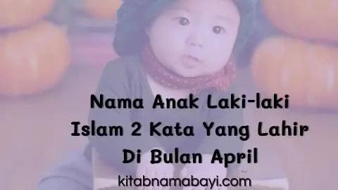 nama anak laki-laki islam 2 kata yang lahir di bulan april