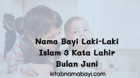 nama bayi laki-laki islam 3 kata lahir bukan juni