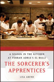 The Sorcerer's Apprentices: A Season in the Kitchen at Ferran Adrià's elBulli, A Book Review